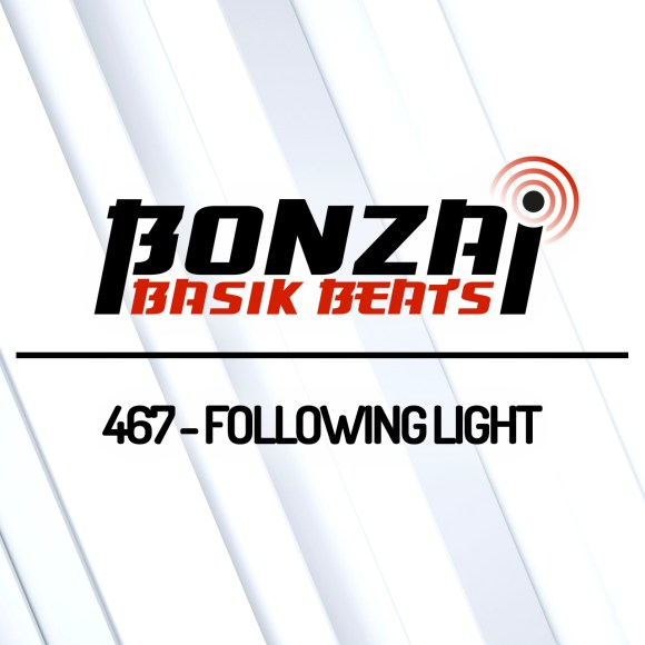 BONZAI BASIK BEATS 467 – MIXED BY FOLLOWING LIGHT