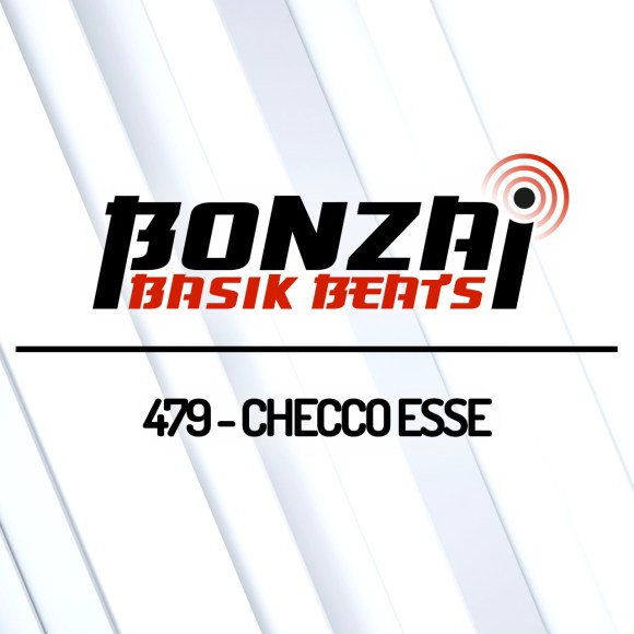 BONZAI BASIK BEATS 479 – MIXED BY CHECCO ESSE