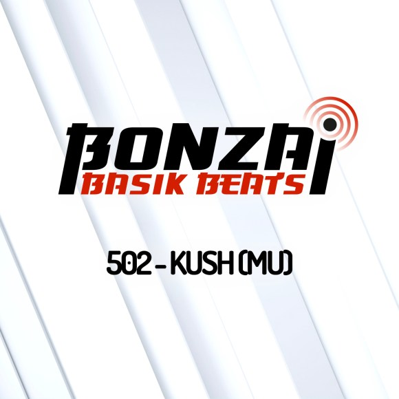 BONZAI BASIK BEATS 502 – MIXED BY KUSH (MU)