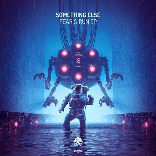 SOMETHING ELSE – FEAR & RUN EP [BONZAI PROGRESSIVE]