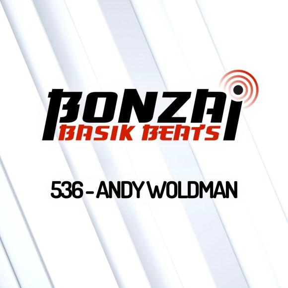 BONZAI BASIK BEATS 536 – MIXED BY ANDY WOLDMAN