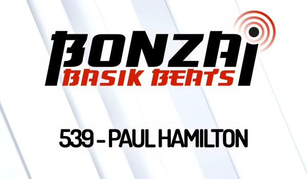 BONZAI BASIK BEATS 539 – MIXED BY PAUL HAMILTON