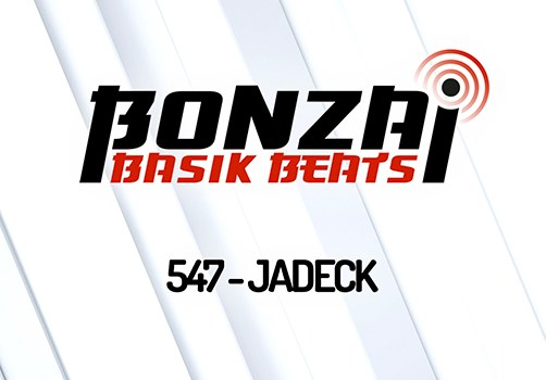 BONZAI BASIK BEATS 547 – MIXED BY JADECK