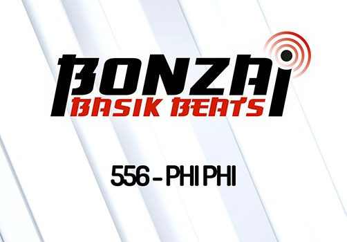 BONZAI BASIK BEATS 556 – MIXED BY PHI PHI