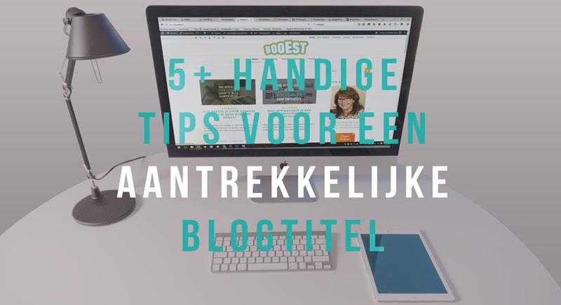 5 handige tips aantrekkelijke blogtitel