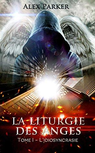 La liturgie des anges tome 1 : l'idiosyncrasie, d'Alex Parker (Auto-édition)