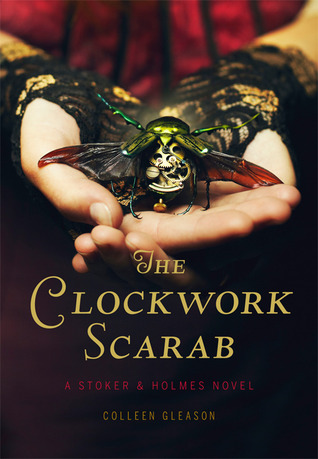 The Clockwork Scarab (Stoker & Holmes #1) – Colleen Gleason