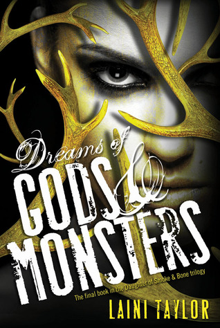 Dreams of Gods and Monsters (Daughter of Smoke and Bone #3) – Laini Taylor