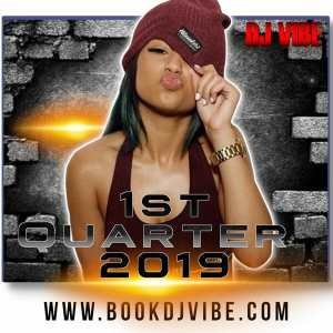 1st Quarter 2019 | DJ Vibe Music Mix