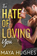 The Hate of Loving You by Maya Hughes