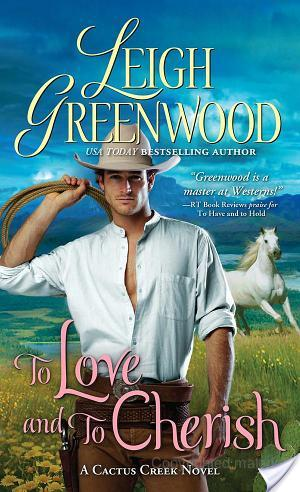 Giveaway Interview TO LOVE AND CHERISH BY LEIGH GREENWOOD @SourcebooksCasa