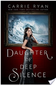 ARC Review DAUGHTER OF DEEP SILENCE by CARRIE RYAN @CarrieRyan @PenguinTeen