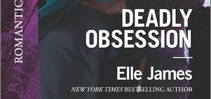 #Giveaway DEADLY OBSESSION by ELLE JAMES @ElleJamesAuthor @Harlequin