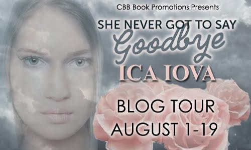 $25 #Giveaway Interview SHE NEVER GOT TO SAY GOODBYE by Ica Iova @icaiova @candacemom2two  8.27