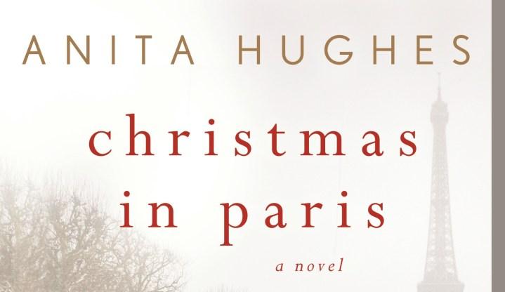 #Giveaway CHRISTMAS IN PARIS by Anita Hughes @HughesAnita @StMartinsPress 10.12