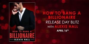#Giveaway Excerpt HOW TO BANG A BILLIONAIRE by Alexis Hall @quicunquevult @ForeverRomance 4.29