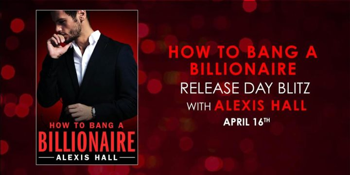 #Giveaway  HOW TO BANG A BILLIONAIRE by Alexis Hall @quicunquevult @ForeverRomance 4.29
