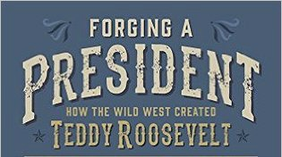 $50 #Giveaway Forging a President: How the Wild West Created Teddy Roosevelt by William Hazelgrove @Rocketman46 5.31