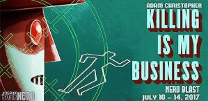 #Giveaway KILLING IS MY BUSINESS by Adam Christopher @ghostfinder @TorBooks 7.23