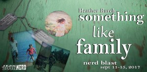 #Giveaway Excerpt SOMETHING LIKE FAMILY by Heather Burch @heatherburch 10.2