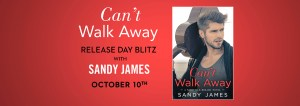 #Giveaway Excerpt CAN'T WALK AWAY by Sandy James @sandyjamesbooks @ForeverRomance 10.24