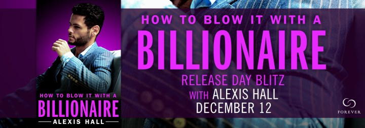 #Giveaway HOWTOBLOWITWITHABILLIONAIREbyAlexisHall @quicunquevult @ForeverRomance Ends 12.26