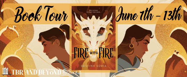 Fire with Fire by Destiny Soria ● TBR & Beyond Blog Tour: Review + Giveaway