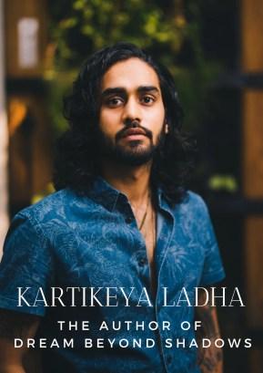 Kartikeya Ladha - The Author of Dream Beyond Shadows