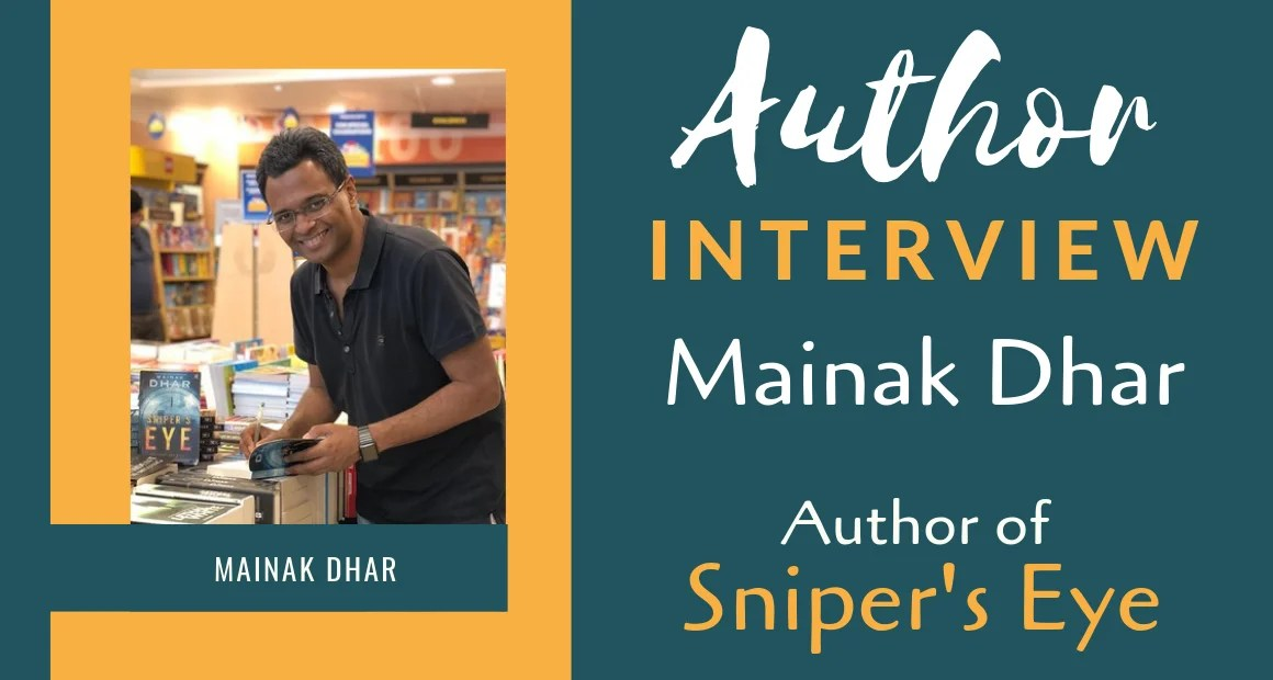 Author Interview: Mainak Dhar | The Author of Sniper's Eye