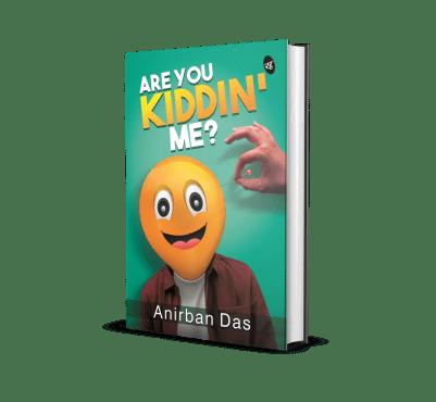 Are You Kiddin Me? by Anirban Das