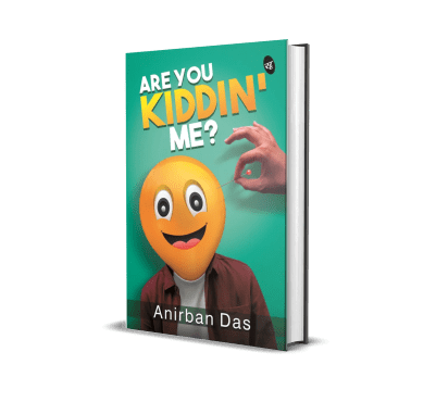 Are You Kiddin Me? by Anirban Das