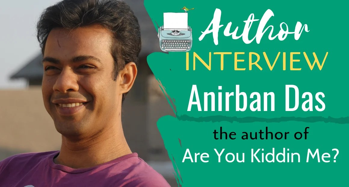 Author Interview: Anirban Das | The Author of Are You Kiddin Me?