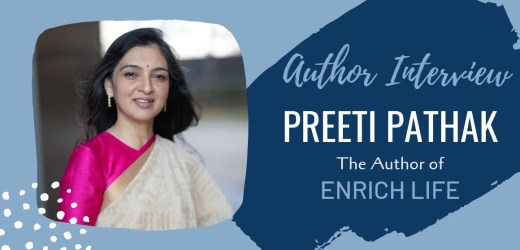 Author Interview: Preeti Pathak | The Author of Enrich Life