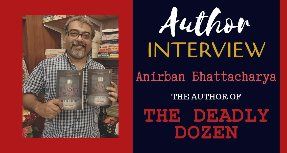 Author Interview: Anirban Bhattacharya | The Author of The Deadly Dozen