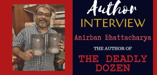 Author Interview: Anirban Bhattacharya   The Author of The Deadly Dozen