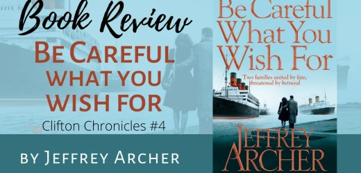 Book Review: Be Careful What You Wish For by Jeffrey Archer (The Clifton Chronicles #4)