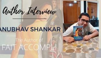 Author Interview - Anubhav Shankar - The Author of Fait Accompli