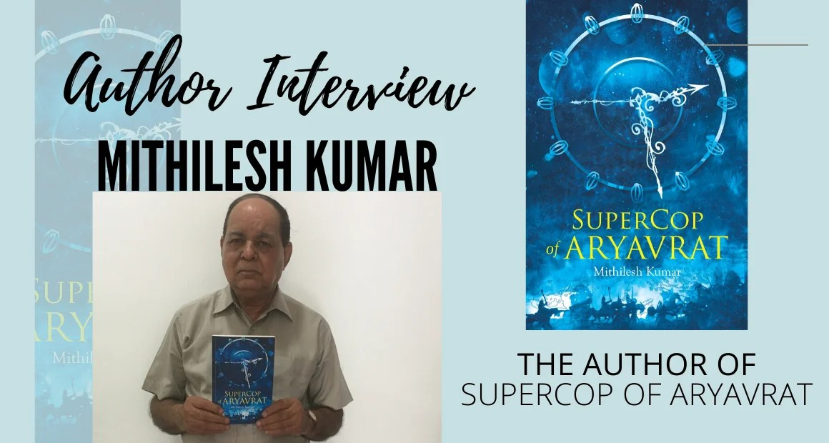 Author Interview: Mithilesh Kumar | The Author of Supercop or Aryavrat