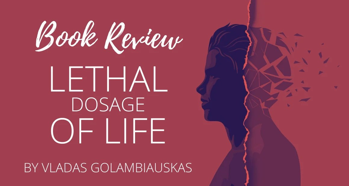 Book Review: Lethal Dosage Of Life by Vladas Golambiauskas