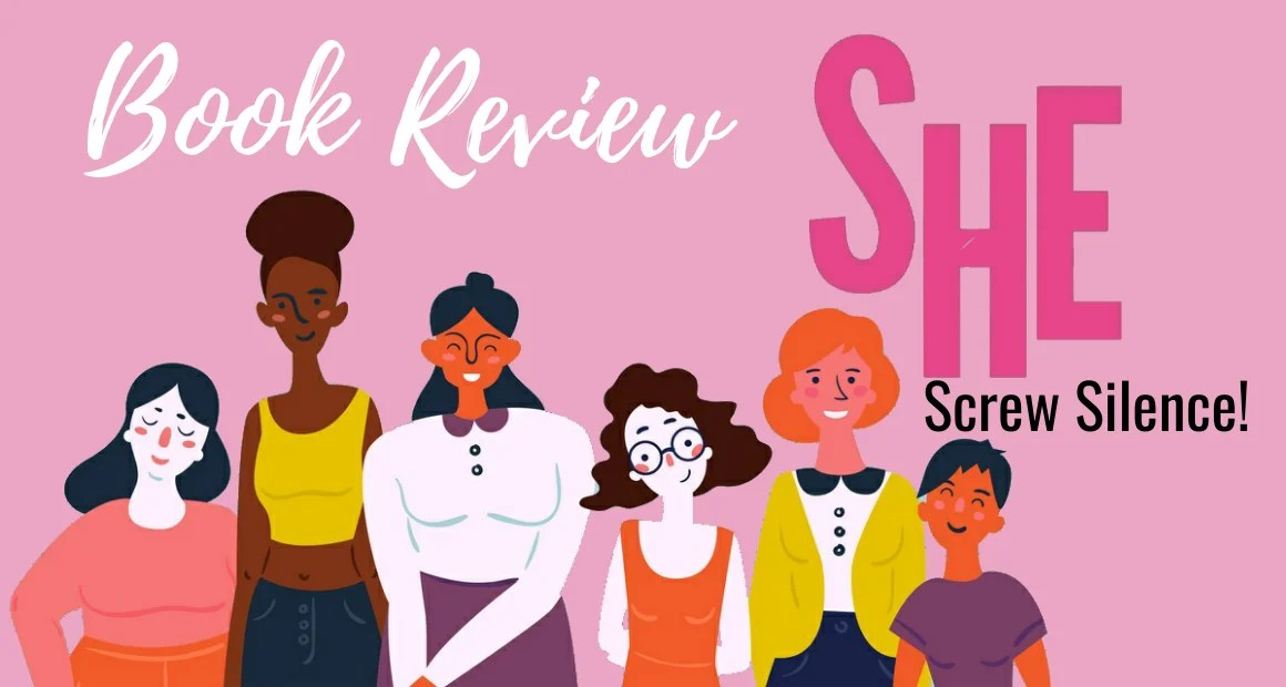 Book Review: She: Screw Silence! by Reecha Agarwal Goyal