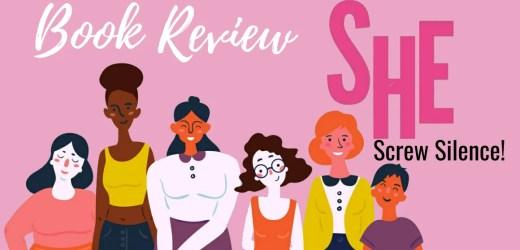 Book Review: She: Screw Silence! by Reecha Agarwal Goyal