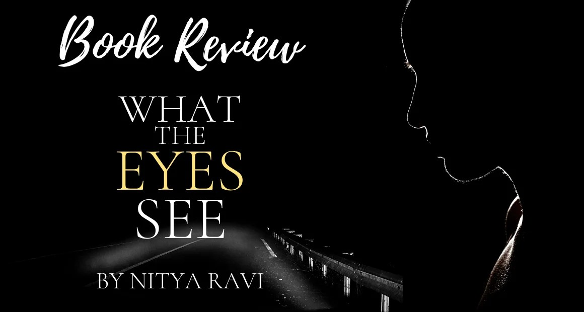 Book Review: What The Eyes See by Nitya Ravi