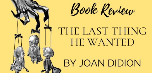 Book Review: The Last Thing He Wanted by Joan Didion