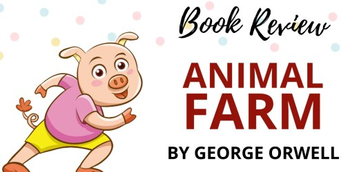 Book Review: Animal Farm by George Orwell