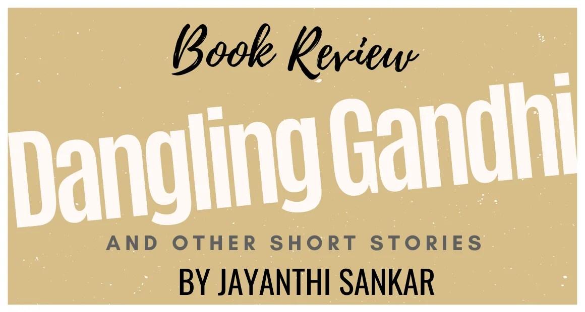 Book Review: Dangling Gandhi by Jayanthi Sankar