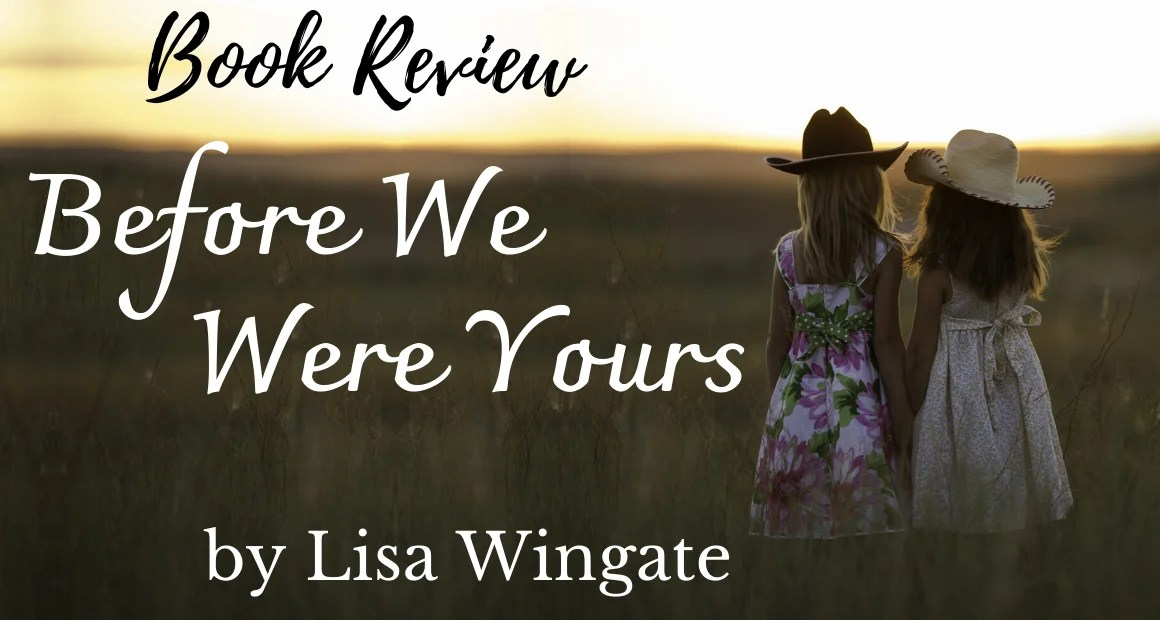 Book Review: Before We Were Yours by Lisa Wingate