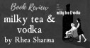 Book Review: Milky Tea & Vodka by Rhea Sharma