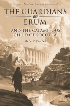 Book Review - The Guardians of Erum and the Calamitous Child of Socotra by Ali Hasan Ali