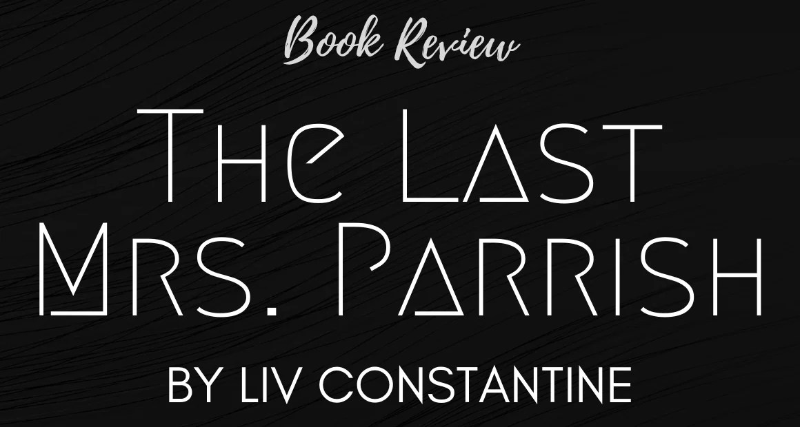Book Review: The Last Mrs. Parrish by Liv Constantine
