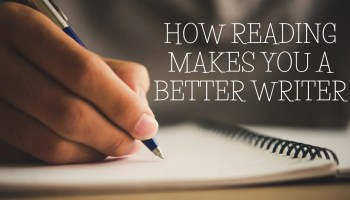 How Reading Makes You a Better Writer